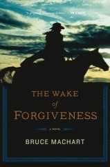 Wake Of Forgiveness by Bruce Machart