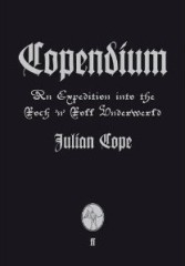 Copendium: An Expedition into the Rock'n'Roll Underworld by Julian Cope