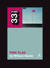 Wire: Pink Flag (33 1/3 Series) by Neate Wilson