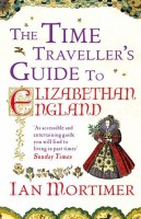 9780099542070_The-Time-Travellers-Guide-to-Elizabethan-England