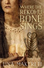 Book Launch: Where the Rēkohu Bone Sings by Tina Makereti