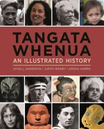 Wellington Celebration of Tangata Whenua: An Illustrated History by Atholl Anderson, Judith Binney & Aroha Harris | Friday 21st Nov 6pm | Unity Wellington