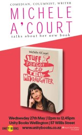 EVENT | Stuff I Forgot to Tell My Daughter by Michele A'Court | Wednesday 27th May 12-12.45pm | Unity Wellington