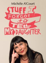 Update: Stuff I Forgot to Tell My Daughter by Michèle A'Court
