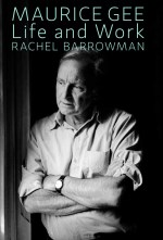 Launch | Maurice Gee: Life & Work by Rachel Barrowman |  Thursday 9th July 6-7.30pm | Unity Wellington