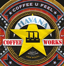 Launch | The Havana Coffee Works Story by Geoff Marsland & Tom Scott | Tuesday 22 November 6-7:30pm in-store at Unity