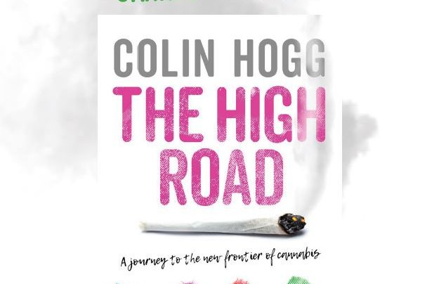 AFTERGLOW: Colin Hogg's The High Road: A Journey to the New Frontier of Cannabis