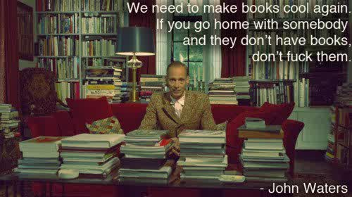 John Waters, always relevant.