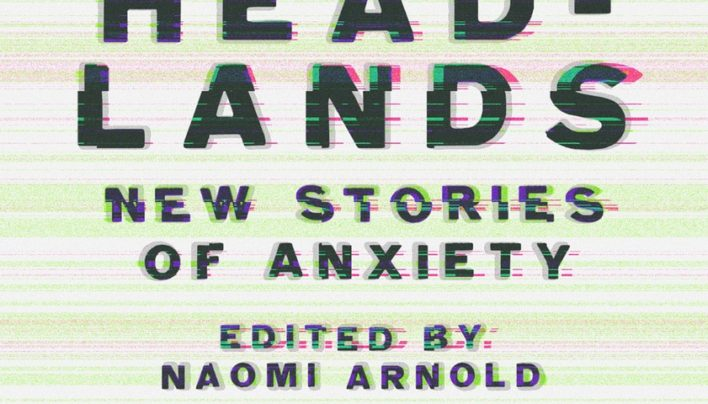 Lunchtime Event | Headlands: New Stories of Anxiety edited by Naomi Arnold | In-store Thursday 18th October, 12-12:45pm.