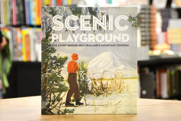 AFTERGLOW: Scenic Playground: The Story Behind NZ's Mountain Tourism