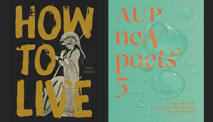 Double Launch | How To Live by Helen Rickerby & AUP New Poets 5: Carolyn DeCarlo, Sophie van Waardenberg, Rebecca Hawkes | 6-7:30pm Wednesday 7th August