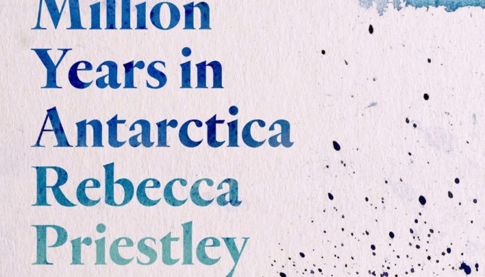 Launch   Fifteen Million Years in Antarctica by Rebecca Priestley   6-7:30pm Thursday 26th September