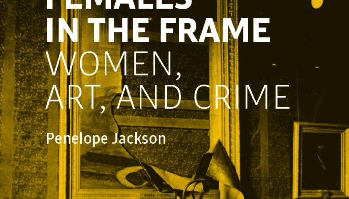Launch | Females In The Frame: Women, Art, And Crime by Penelope Jackson | 6-7:30pm Friday 18th October